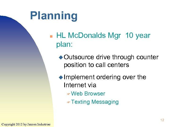 Planning n HL Mc. Donalds Mgr 10 year plan: u Outsource drive through counter
