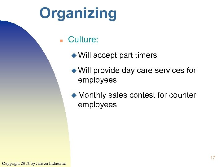 Organizing n Culture: u Will accept part timers u Will provide day care services