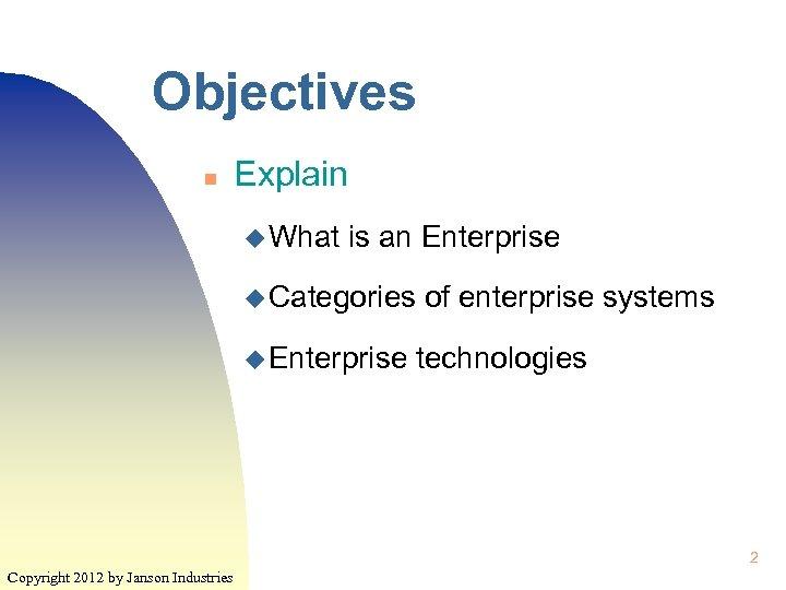 Objectives n Explain u What is an Enterprise u Categories u Enterprise of enterprise