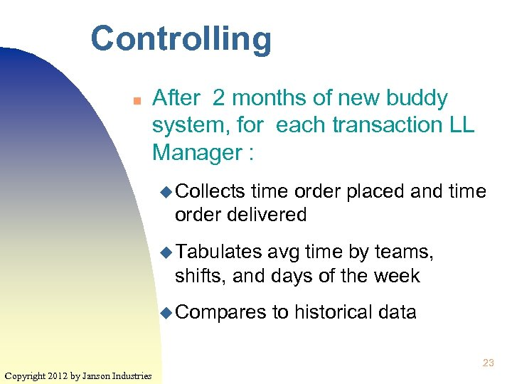 Controlling n After 2 months of new buddy system, for each transaction LL Manager