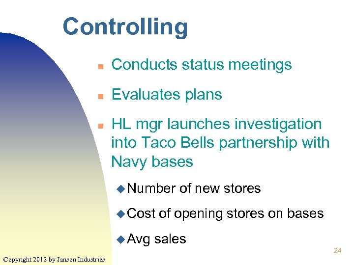 Controlling n Conducts status meetings n Evaluates plans n HL mgr launches investigation into