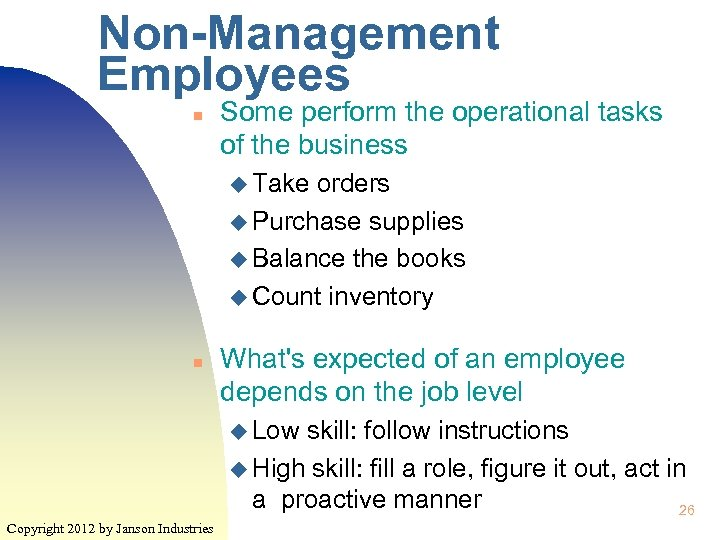 Non-Management Employees n Some perform the operational tasks of the business u Take orders