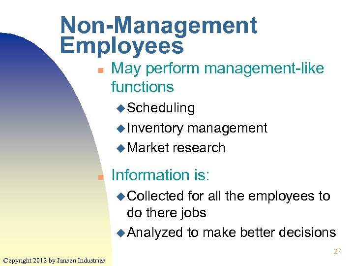 Non-Management Employees n May perform management-like functions u Scheduling u Inventory management u Market