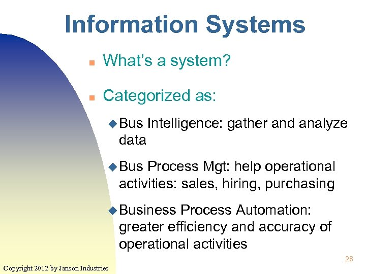 Information Systems n What's a system? n Categorized as: u Bus Intelligence: gather and