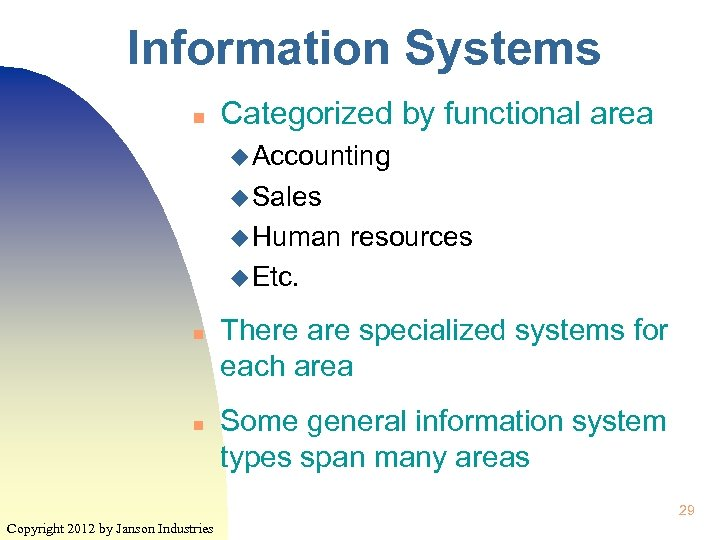 Information Systems n Categorized by functional area u Accounting u Sales u Human resources