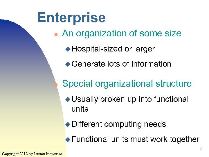 Enterprise n An organization of some size u Hospital-sized u Generate n or larger