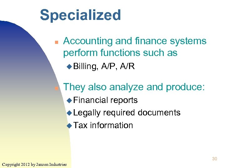 Specialized n Accounting and finance systems perform functions such as u Billing, n A/P,