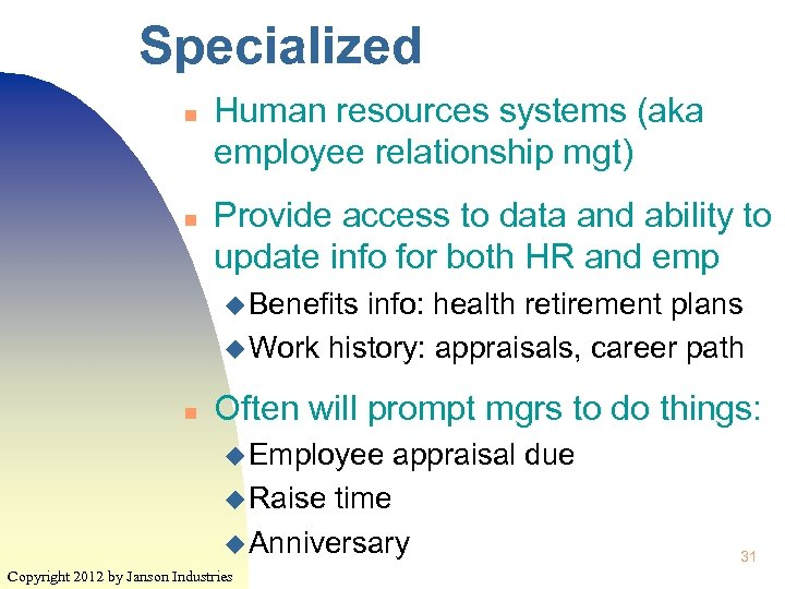 Specialized n n Human resources systems (aka employee relationship mgt) Provide access to data