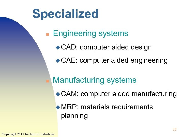 Specialized n Engineering systems u CAD: u CAE: n computer aided design computer aided