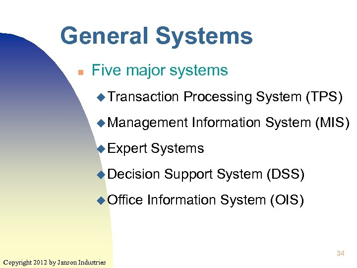 General Systems n Five major systems u Transaction Processing System (TPS) u Management u