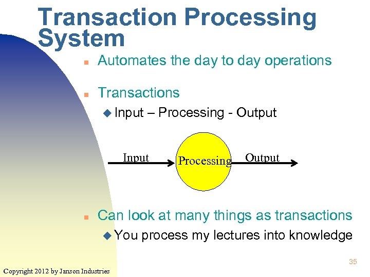 Transaction Processing System n Automates the day to day operations n Transactions u Input