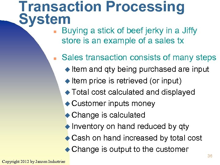 Transaction Processing System n n Buying a stick of beef jerky in a Jiffy