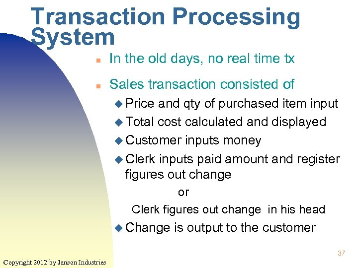 Transaction Processing System n In the old days, no real time tx n Sales