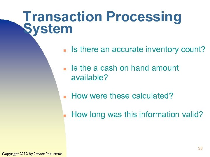 Transaction Processing System n n Is there an accurate inventory count? Is the a