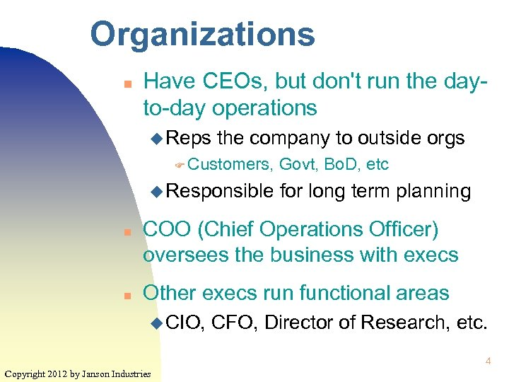 Organizations n Have CEOs, but don't run the dayto-day operations u Reps the company