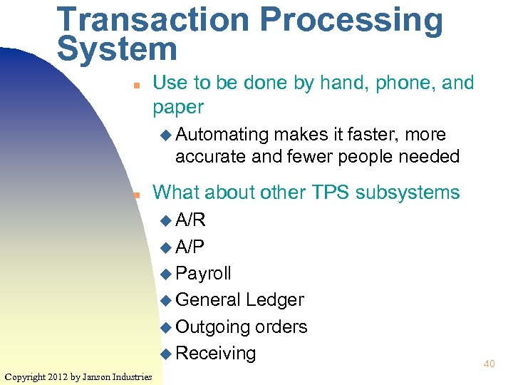 Transaction Processing System n Use to be done by hand, phone, and paper u