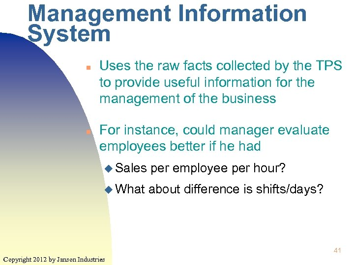 Management Information System n n Uses the raw facts collected by the TPS to