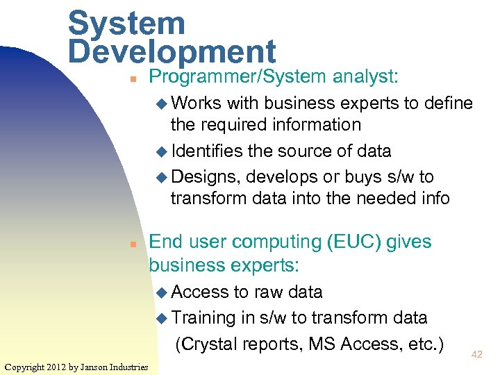 System Development n Programmer/System analyst: u Works with business experts to define the required
