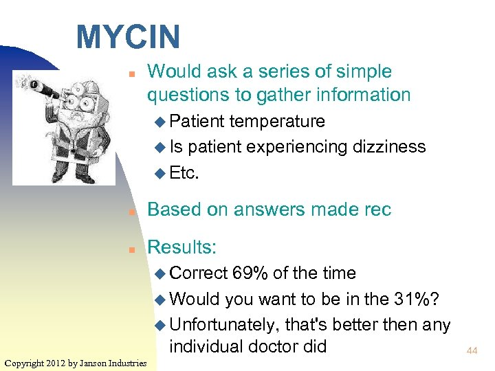 MYCIN n Would ask a series of simple questions to gather information u Patient