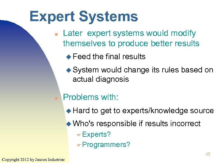 Expert Systems n Later expert systems would modify themselves to produce better results u