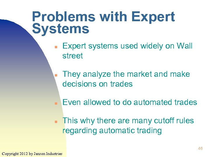 Problems with Expert Systems n n Expert systems used widely on Wall street They