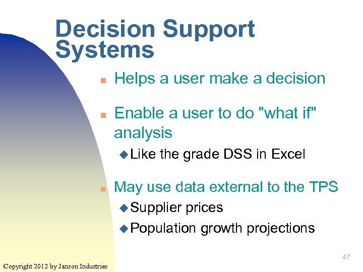 Decision Support Systems n n Helps a user make a decision Enable a user