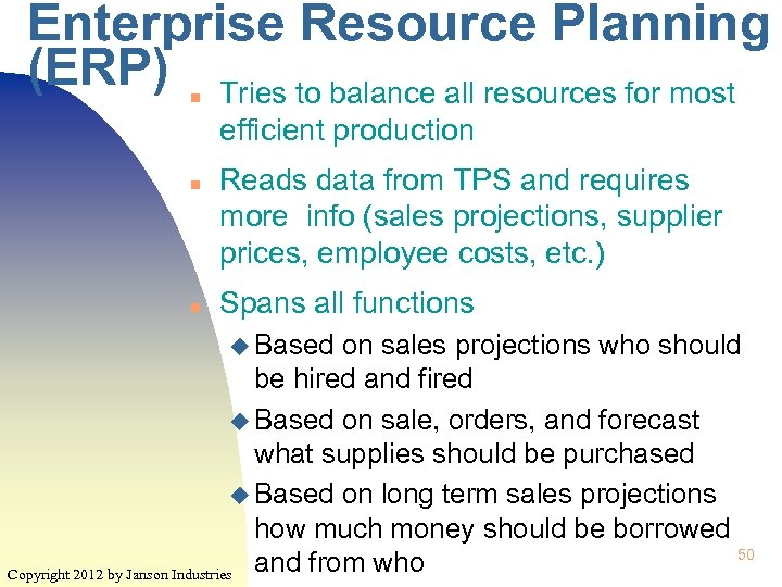 Enterprise Resource Planning (ERP) Tries to balance all resources for most n efficient production