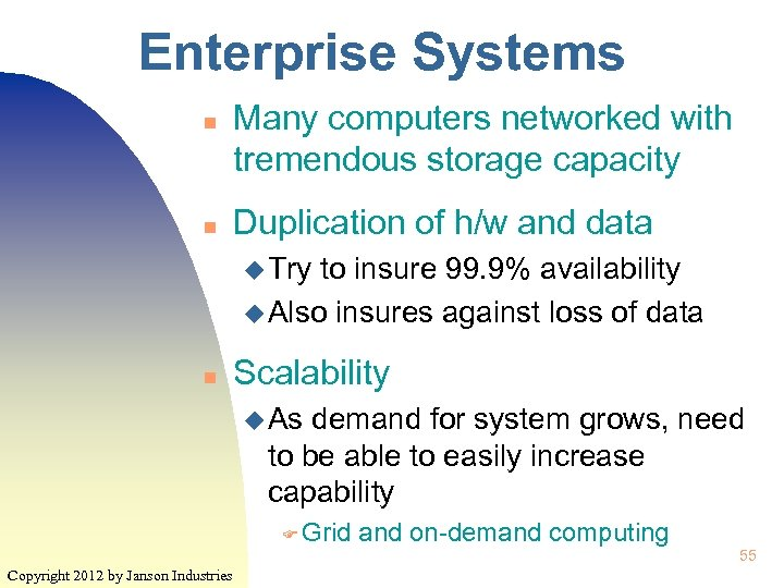 Enterprise Systems n n Many computers networked with tremendous storage capacity Duplication of h/w