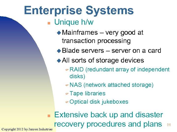 Enterprise Systems n Unique h/w u Mainframes – very good at transaction processing u
