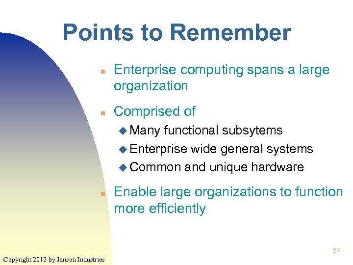 Points to Remember n n Enterprise computing spans a large organization Comprised of u