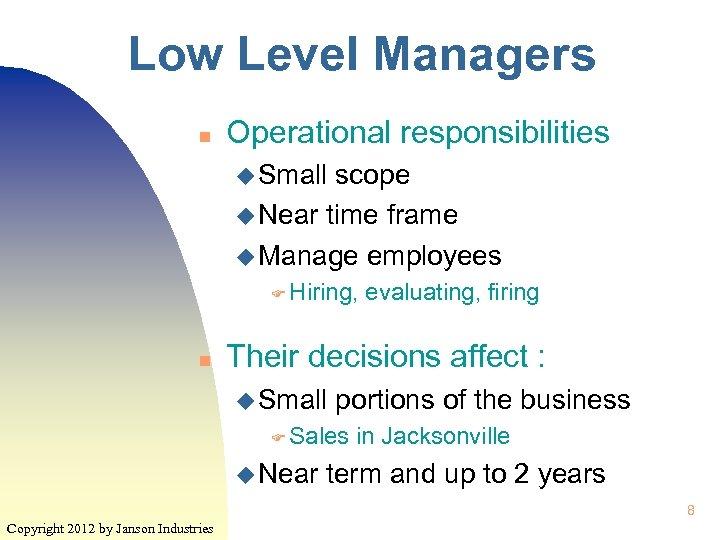 Low Level Managers n Operational responsibilities u Small scope u Near time frame u