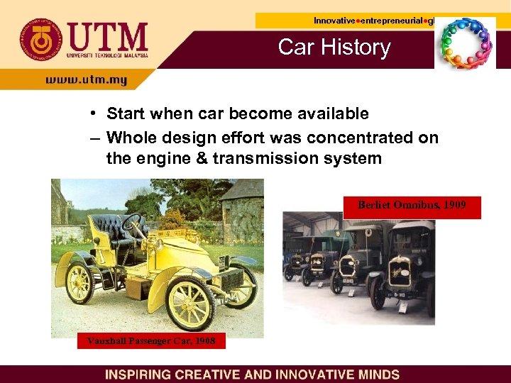 Innovative●entrepreneurial●global Innovative● entrepreneurial● Car History • Start when car become available – Whole design