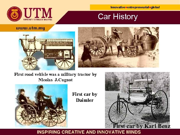 Innovative●entrepreneurial●global Innovative● entrepreneurial● Car History First road vehicle was a military tractor by Nicolas