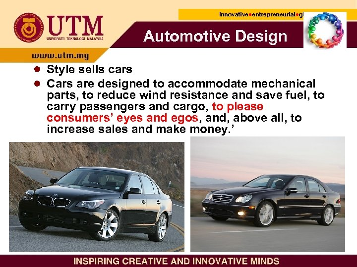 Innovative●entrepreneurial●global Innovative● entrepreneurial● Automotive Design ● Style sells cars ● Cars are designed to