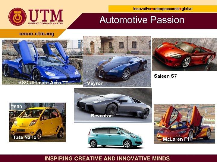Innovative●entrepreneurial●global Innovative● entrepreneurial● Automotive Passion Saleen S 7 SSC Ultimate Aero TT Veyron 2500