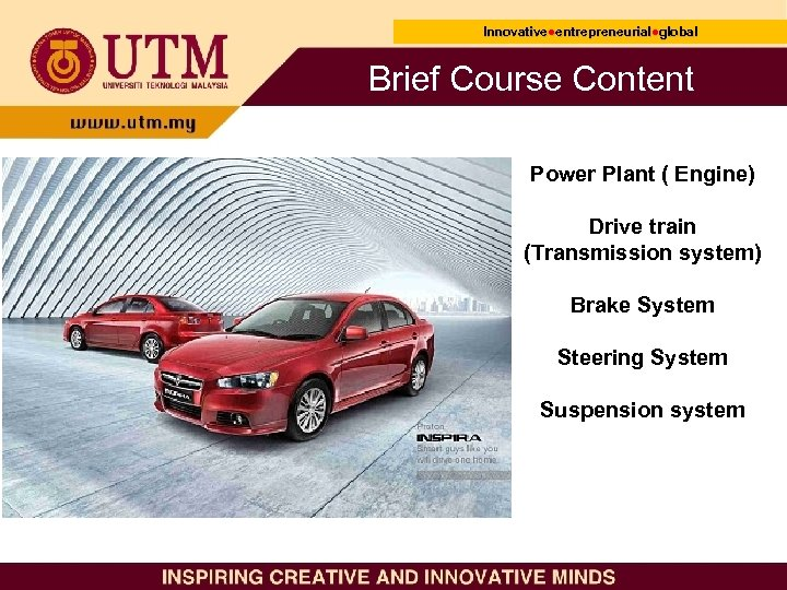 Innovative●entrepreneurial●global Innovative● entrepreneurial● Brief Course Content Power Plant ( Engine) Drive train (Transmission system)