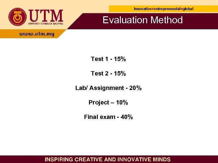 Innovative●entrepreneurial●global Innovative● entrepreneurial● Evaluation Method Test 1 - 15% Test 2 - 15% Lab/