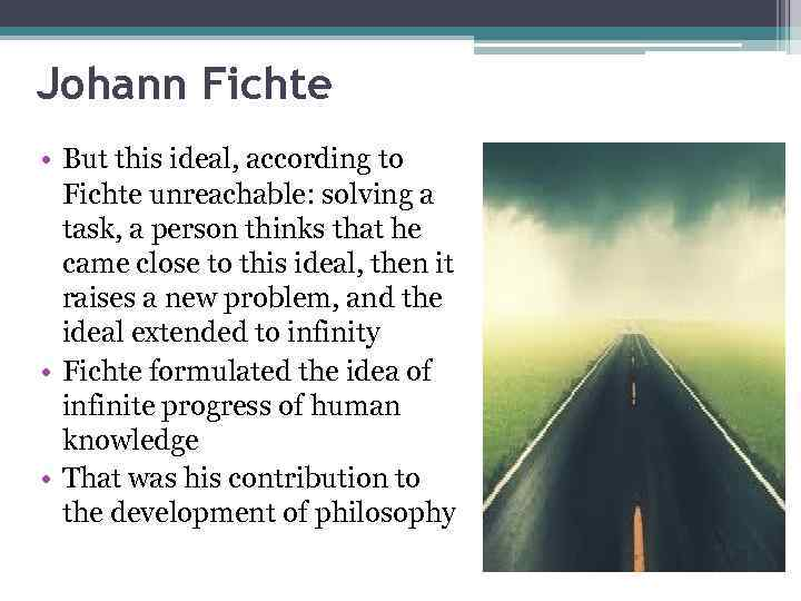 Johann Fichte • But this ideal, according to Fichte unreachable: solving a task, a