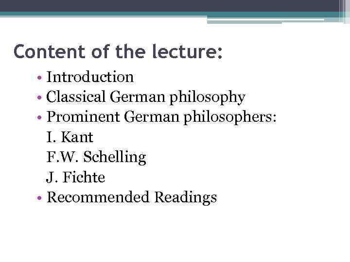 Content of the lecture: • Introduction • Classical German philosophy • Prominent German philosophers: