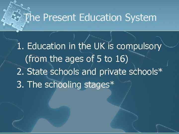The Present Education System 1. Education in the UK is compulsory (from the ages