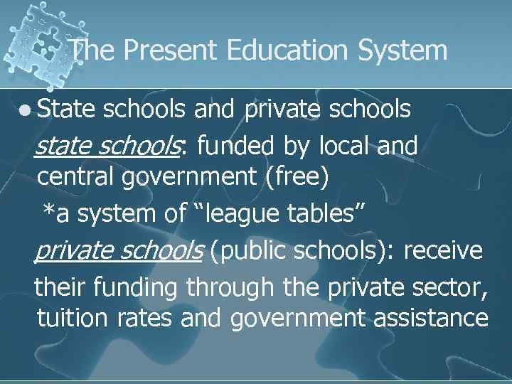 The Present Education System l State schools and private schools state schools: funded by