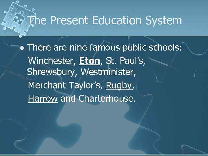 The Present Education System l There are nine famous public schools: Winchester, Eton, St.