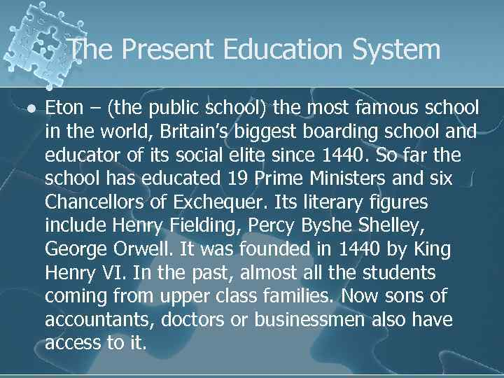 The Present Education System l Eton – (the public school) the most famous school