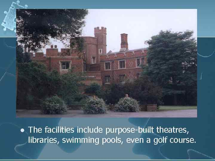 l The facilities include purpose-built theatres, libraries, swimming pools, even a golf course.