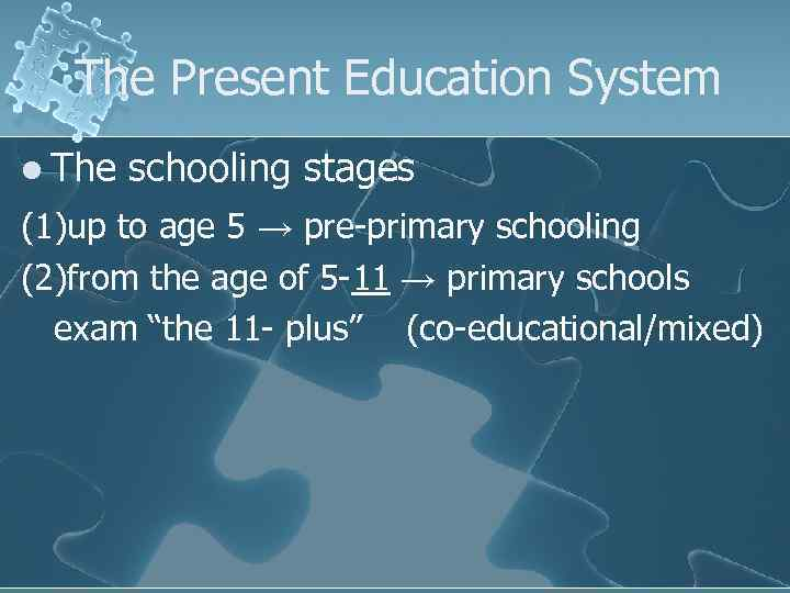 The Present Education System l The schooling stages (1)up to age 5 → pre-primary