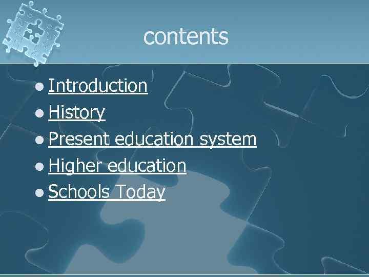 contents l Introduction l History l Present education system l Higher education l Schools