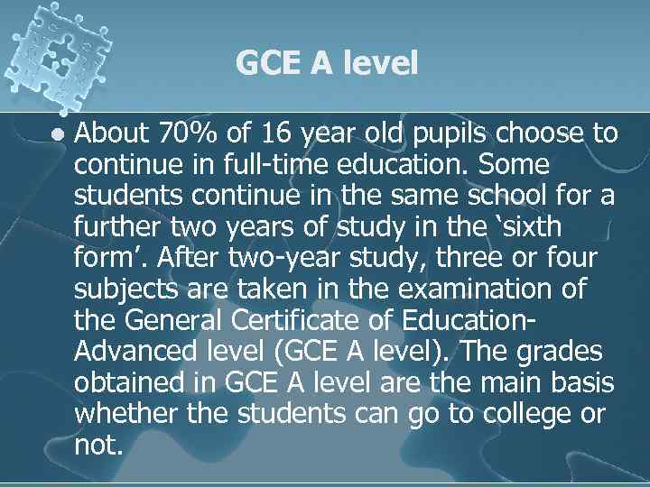 GCE A level l About 70% of 16 year old pupils choose to continue