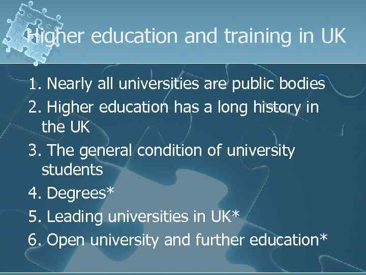 Higher education and training in UK 1. Nearly all universities are public bodies 2.