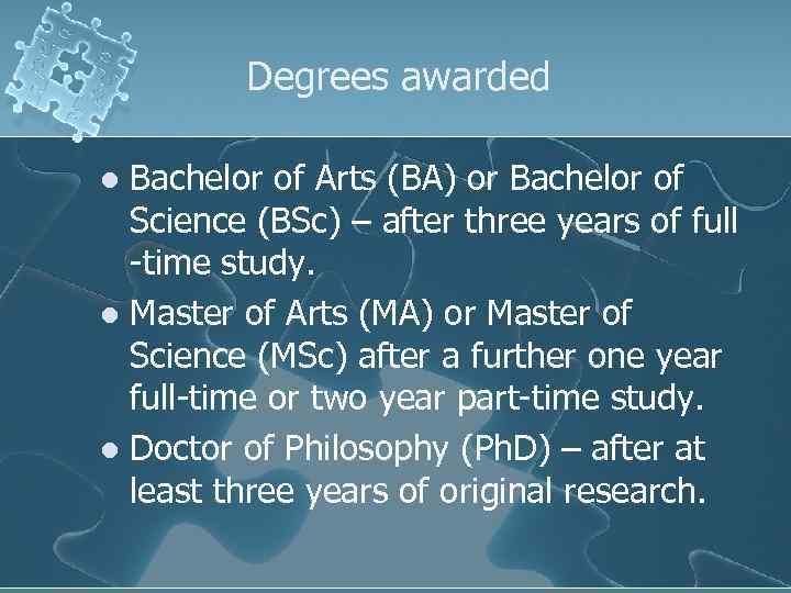 Degrees awarded Bachelor of Arts (BA) or Bachelor of Science (BSc) – after three