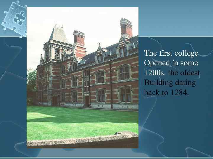 The first college Opened in some 1200 s. the oldest Building dating back to